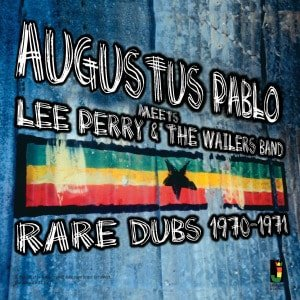 Augustus Pablo meets Lee Perry and The Wailers - Rare Dubbs 1970-71