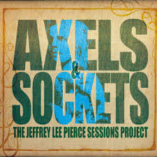 The Jeffrey Lee Pierce Sessions Project - Axels & Sockets (2LP +DVD)