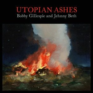 Bobby Gillespie & Jehnny Beth - Utopian Ashes CLEAR VINYL)