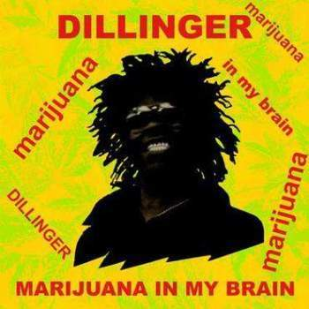 Dillinger - Maraijuana in my Brain
