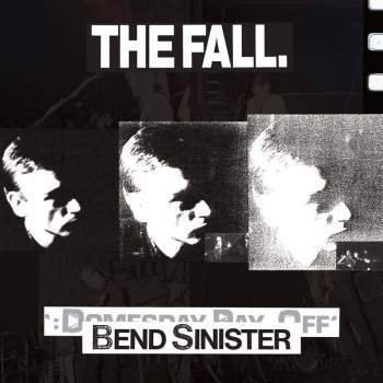 The Fall 15/3/19 - Bend Sinister/The Domesday Pay-Off Triad-Plus!