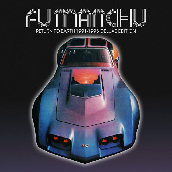 Fu Manchu - Return To Earth 91-93 (Deluxe Edition)