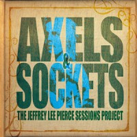 The Jeffrey Lee Pierce Sessions project - Axels and Sockets (2LP&CD)