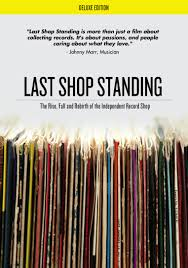 Last Shop Standing - Rise,Fall and Rebirth of the Independent Record Shop