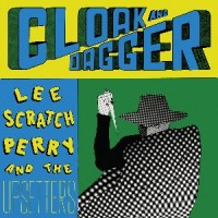 Lee Scratch Perry and The Upsetters - Cloak & Dagger