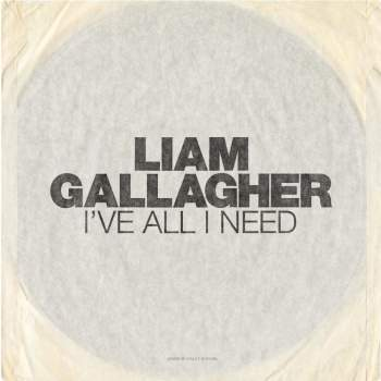 Liam Gallagher - Ive all i need