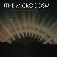 The Microcosom - Visionary music of Continental Europe 1970-86