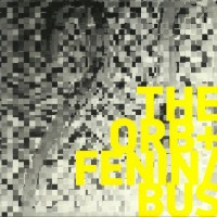 The Orb & Fenin/Bus - Orb&Fenin/Bus