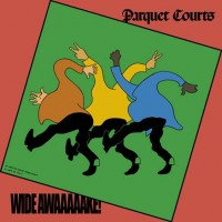 Parquet Courts - Wide Awake! (DELUXE)