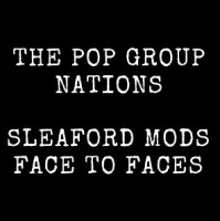 The Pop Group/Sleaford Mods - Nations/Faces to Faces