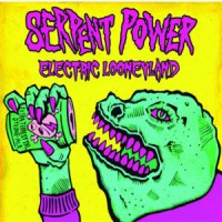 Serpent Power - Electric Looney Land