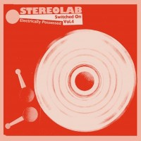 Stereolab - Electrically Possessed (Switched On Volume 4)