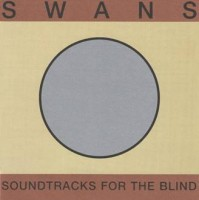Swans - Soundtracks for the Blind (4LP)