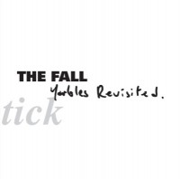 The Fall - Schtick-Yarbles revisited