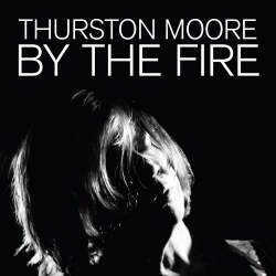 Thurston Moore - By the Fire (ORANGE VINYL)