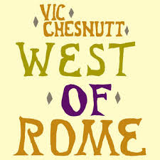 Vic Chesnut - West of Rome