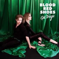 Blood Red Shoes 25/1/19 - Get Tragic (DELUXE)