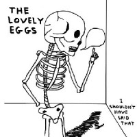 The Lovely Eggs - I shouldn't have done that